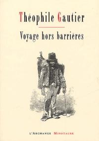 Théophile Gautier - Voyage hors barrières.