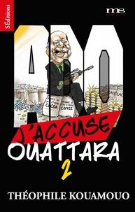 Théophile Kouamouo - J'accuse Ouattara - Tome 2.