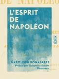 Théophile Marion Dumersan et Napoléon Bonaparte - L'Esprit de Napoléon - Pensées et maximes tirées de ses écrits.
