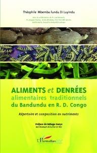 Théophile Mbemba Fundu di Luyindu - Aliments et denrées alimentaires traditionnels du Bandundu en RD Congo - Répertoire et composition en nutriments.