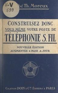 Théophile Moreux - Construisez vous-même votre poste de téléphonie sans fil.