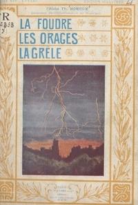 Théophile Moreux et  Collectif - La foudre, les orages, la grêle.