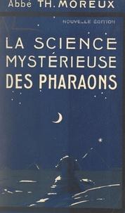 Théophile Moreux et Liener Bels - La science mystérieuse des pharaons - Avec 39 figures dans le texte et 8 planches hors texte.
