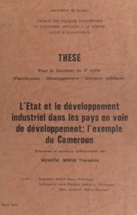 Théophile Ngwem-Mbog - L'État et le développement industriel dans les pays en voie de développement : l'exemple du Cameroun - Thèse pour le Doctorat de 3e cycle (planification, développement, décision publique).