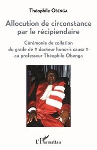 """Théophile Obenga - Allocution de circonstance par le récipiendaire - Cérémonie de collation du grade de """"docteur honoris causa"""" au professeur Théophile Obenga."""