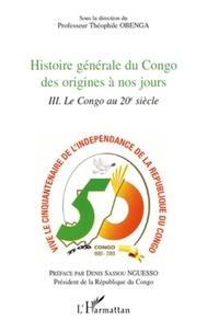 Théophile Obenga - Histoire générale du Congo des origines a nos jours - Tome 3, Le Congo au 20e siècle.
