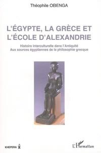 Théophile Obenga - L'Egypte, la Grèce et l'Ecole d'Alexandrie : histoire interculturelle dans l'Antiquité, aux sources égyptiennes de la philosophie grecque.