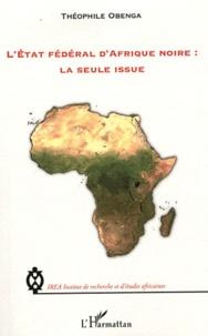 Galabria.be L'Etat fédéral d'Afrique noire : La seule issue Image