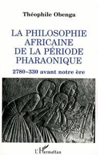 Théophile Obenga - La philosophie africaine de la période pharaonique - 2780-330 avant notre ère.