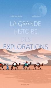 Théophile Simon et Julie Guillem - La grande histoire des explorations.