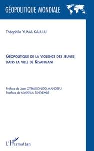 Théophile Yuma Kalulu - Géopolitique de la violence des jeunes dans la ville de Kisangani.