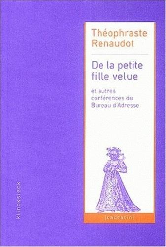 Théophraste Renaudot - De la petite fille velue - Et autres conférences du Bureau d'Adresse (1632-1642).