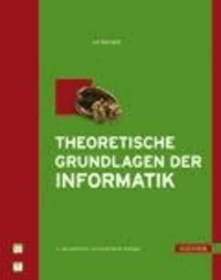 Theoretische Grundlagen der Informatik - mit 29 Bildern, 31 Tabellen, 36 Beispielen und 75 Aufgaben mit Lösungen.