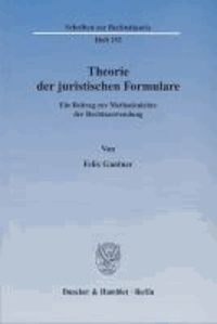 Theorie der juristischen Formulare - Ein Beitrag zur Methodenlehre der Rechtsanwendung.