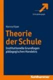 Theorie der Schule - Institutionelle Grundlagen pädagogischen Handelns.
