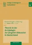 Theorie in der Archäologie: Zur jüngeren Diskussion in Deutschland.
