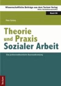 Theorie und Praxis Sozialer Arbeit - Eine professionstheoretische Auseinandersetzung.