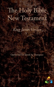 Theospace et James I - New Testament, King James Version (1769) - Adapted for ebook by Theospace.