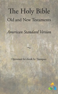Theospace - The Holy Bible, American Standard Version - Old and New Testaments - Adapted for ebook by Theospace.