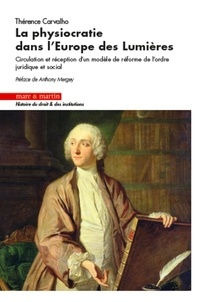 Thérence Carvalho - La physiocratie dans l'Europe des Lumières - Circulation et réception d'un modèle de réforme de l'ordre juridique et social.