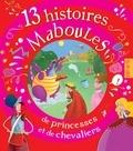 Thérèse Bonté et Claire Legrand - 13 histoires maboules de princesses et de chevaliers.