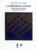 Thérèse Bouysse-Cassagne - La identidad Aymara - Aproximación histórica (SigloXV, Siglo XVI).