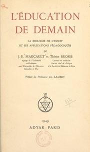 Thérèse Brosse et J.-Émile Marcault - L'éducation de demain - La biologie de l'esprit et ses applications pédagogiques.