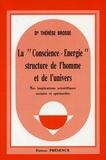 """Thérèse Brosse - LA """"CONSCIENCE-ENERGIE""""  STRUCTURE DE L'HOMME ET DE L'UNIVERS. - Ses implications scientifiques sociales et spirituelles."""