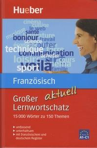Grosser Lernwortschatz Französisch aktuell - 15 000 Wörter zu 150 Themen - Erweiterte und aktualisierte Neuausgabe.pdf