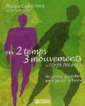 Thérèse Cadrin Petit - En 2 temps 3 mouvements le corps heureux - Les gestes quotidiens pour garder la forme.