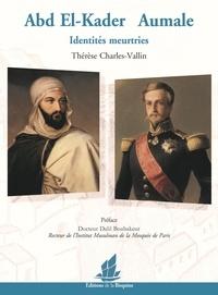 Thérèse Charles-Vallin - Abd El-Kader / Aumale - Identités meurtries.