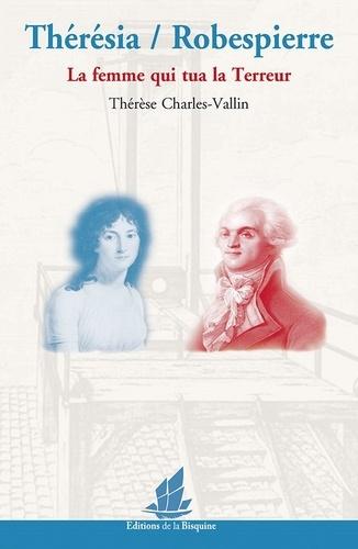 Thérésia / Robespierre. La femme qui tua la Terreur
