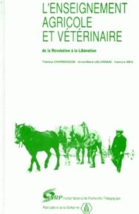 Thérèse Charmasson et Anne-Marie Lelorrain - L'enseignement agricole et vétérinaire de la Révolution à la Libération - Textes officiels avec introduction, notes et annexes.