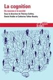 Thérèse Collins et Daniel Andler - La cognition - Du neurone à la société.