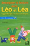 Thérèse Cuche - Enseigner la lecture avec Léo et Léa CP.  L'apprentissage, ses enjeux, ses moyens - Livre du professeur.