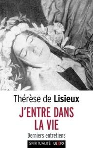 Thérèse de Lisieux - J'entre dans la vie - Derniers entretiens.
