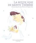 Thérèse de Lisieux - La petite voie de sainte Thérèse - Extraits choisis de sainte Thérèse de l'Enfant-Jésus.