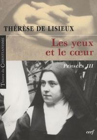 Thérèse de Lisieux - Pensées - Tome 3, Les yeux et le coeur.