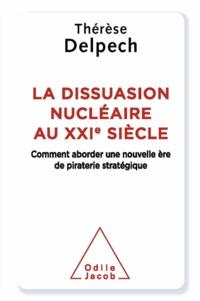 Thérèse Delpech - Dissuasion nucléaire au XXIe siècle (La) - Comment aborder une nouvelle ère de piraterie stratégique.