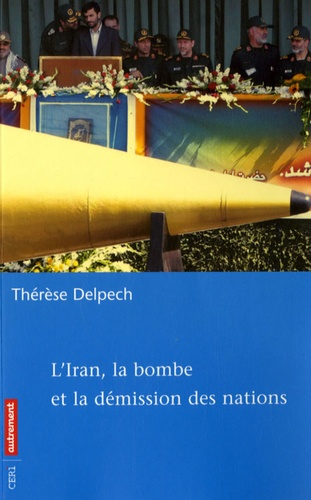 Thérèse Delpech - L'Iran, la bombe et la démission des nations.
