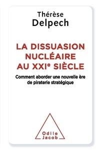 Thérèse Delpech - Le Nouvel Age du nucléaire - La dissuasion à l'ère de la piraterie stratégique.