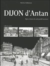 Thérèse Dubuisson - Dijon d'Antan - Dijon à travers la carte postale ancienne.