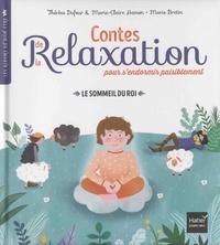 Thérèse Dufour et Marie-Claire Hamon - Le sommeil du roi - Contes de la relaxation pour s'endormir paisiblement.