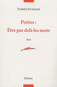 Thérèse Dufresne - Poètes : être par-delà les mots.