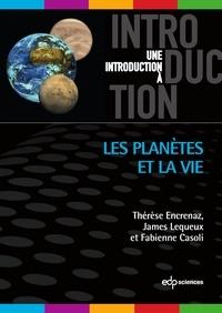 Thérèse Encrenaz et James Lequeux - Les planètes et la vie.
