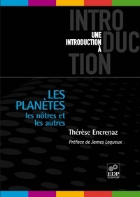 Thérèse Encrenaz - Les planètes - Les nôtres et les autres ; De la Terre aux Exoplanètes.