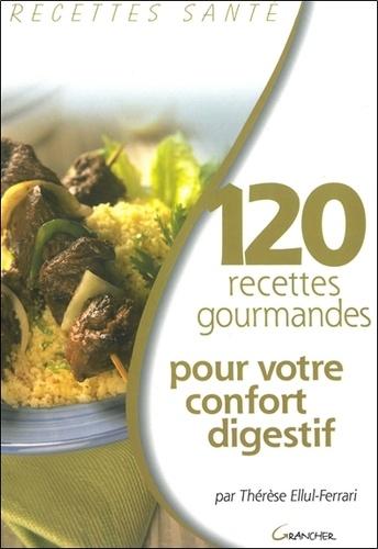 Thérèse Ferrari - 120 recettes gourmandes pour votre confort digestif.