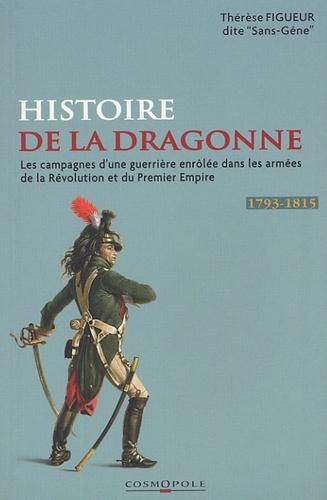 Thérèse Figueur - Les Campagnes de Mademoiselle Thérèse Figueur - Aujourd'hui Madame veuve Sutter ex-dragon aux 15e et 9e Régiments de 1793 à 1815.