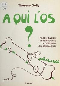 Thérèse Gelly - Façon facile d'apprendre à dessiner les animaux (1). À qui l'os ?.
