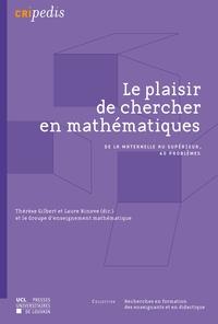 Thérèse Gilbert et Laure Ninove - Le plaisir de chercher en mathématiques - De la maternelle au supérieur, 40 problèmes.